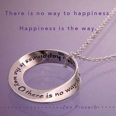 "Quote of the Week: ""There is no way to happiness. Happiness is the way."" - Zen Proverb  #Buddhism #quote #inspiration #motivation #jewelry #sterlingsilver #necklace"