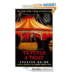 To Fetch a Thief by Spencer Quinn In the third book in the brilliant New York Times bestselling series featuring a lovable and wise dog narrator, Chet and Bernie go under the big top to solve the most unlikely missing persons (and animals!) case ever.
