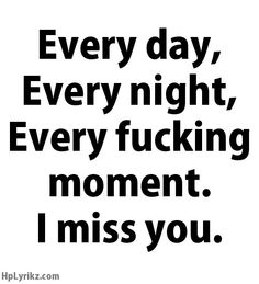 I miss you so badly baby. I think about you every morning when I get up. I think about you every night when go to bed. I think about you every time I look at the stars every night. I even think about you every moment of every day. Now Quotes, I Miss You Quotes, Break Up Quotes, Missing You Quotes, Missing You So Much, Quotes For Him, Be Yourself Quotes, Life Quotes, Love You