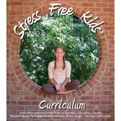 Stress Free Kids Curriculum: Stress Management Lesson Plans Reduce Anxiety, Stress, Anger, Worry, Increase Self-Esteem