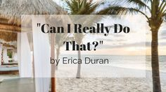 """Erica Duran, Business Coach, helps clients build their dream business & ideal lifestyle & has them asking """"Can I Really Do That?"""