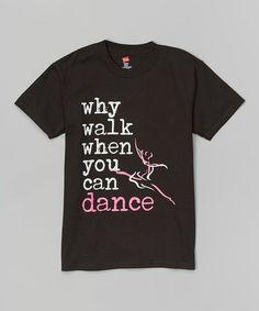 Look what I found on #zulily! Black 'Why Walk' Tee - Girls & Women by Dance World Bazaar #zulilyfinds