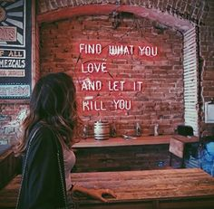 Find what you love and let it kill you #neon