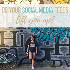 Do Your Social Media Feeds Lift You Up?