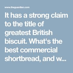It has a strong claim to the title of greatest British biscuit. What's the best commercial shortbread, and what's your favourite recipe?