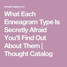 What Each Enneagram Type Is Secretly Afraid You'll Find Out About Them | Thought Catalog