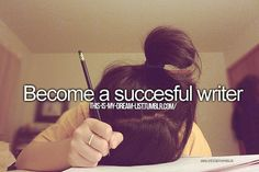 Become a successful writer. ---my bucket list