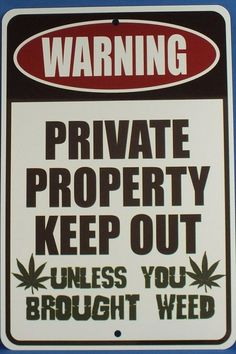 Warning: Private Property Keep Out Unless You Brought Weed From RedEyesOnline.net