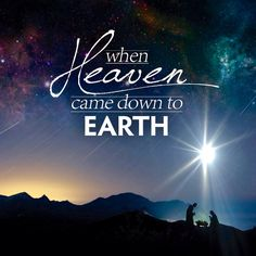 Christmas: when Heaven came down to Earth