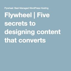 Flywheel   Five secrets to designing content that converts