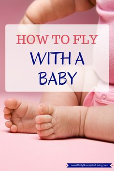 How to Fly With a Baby - 12 tips for traveling with a baby to help you navigate the airport and TSA