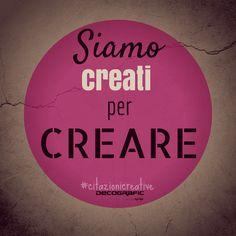 Creati per creare, oh yeah! #citazionicreative #creatività #motivazione #creativityquotes | Decografic Gruppo Kardan, grafica stampa & pubblicità www.decografic.com