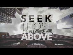 Seek Those Things Which Are Above, Sept. 3, 2017