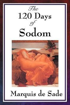 """The 120 Days Of Sodom"", Marquis de Sade (whom I read) for 120 times)))) Perhaps even more!"