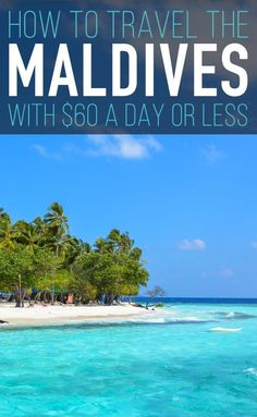 How to Travel The Maldives With $60 a Day or Less | Travel Maldives | Maldives Travel Guide | Luxury Resorts Maldives | Maldives Honeymoon | Backpacking Maldives | Maldives On A Budget | Maldives Highlights | Maldives Budget Travel | Maldives Hikes | Maldives Top Attractions | Maldives Hiking | Top Things To Do In Maldives | Top Islands In Maldives | Top Sights Maldives | Maldives Diving | Best Beaches Maldives  The Maldives | Maldives Travel | Maldives Honeymoon | Maldives