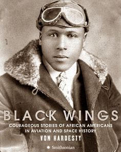 """Black Wings: Courageous Stories of African Americans in Aviation and Space History"" by Von Hardesty Black History Facts, Black History Month, Afro, Tuskegee Airmen, By Any Means Necessary, History Books, Women's History, Modern History, British History"