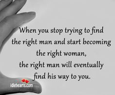 Just stop trying. Figure yourself out and realize who you truely are and just be happy with you and stop looking because truth is he is out there for you, sometimes closer than you realize and sometimes the one you least expect but is the best man to ever come into your life <3