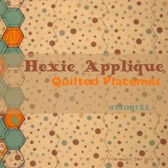 Domestic Bliss Squared: Hexie Applique Quilted Placemat Tutorial