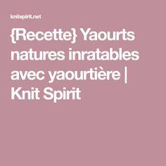 {Recette} Yaourts natures inratables avec yaourtière | Knit Spirit