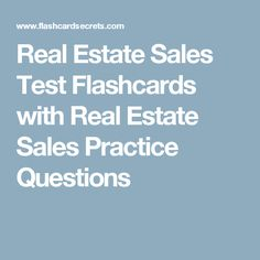Real Estate Sales Test Flashcards with Real Estate Sales Practice Questions