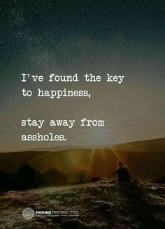 The key to happiness-stay away from assholes. Great Quotes, Quotes To Live By, Me Quotes, Motivational Quotes, Funny Quotes, Inspirational Quotes, Grow Up Quotes, Attitude Quotes, Key To Happiness