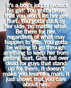 And a girl needs to be there to support her man. She's got to be his comfort and his biggest cheerleader, his confidence boost when he's at his lowest-she has to talk good about him and always be there-be someone worthy to be protected by him. | best stuff