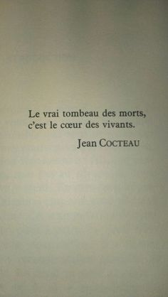 Jean Cocteau The real tomb of the dead is the heart of the living Favorite Quotes, Best Quotes, Love Quotes, Inspirational Quotes, More Than Words, Some Words, Pretty Words, Beautiful Words, Blabla
