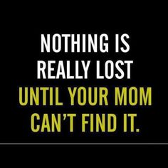 What if mom is trying to find herself? ;)