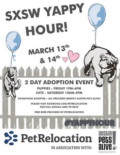SXSW Yappy Hour | Friday & Saturday, March 13-14, 2015 | Puppies 1-6pm Friday; Cats 10am-4pm Saturday | PetRelocation: 612 Brazos St., Austin, TX 78701 | Puppy and cat playtime, free beer, and pet adoptions; donations accepted for Austin Pets Alive! | Free with RSVP: https://www.eventbrite.com/e/petrelocations-sxsw-yappy-hour-tickets-16020807667
