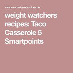 weight watchers recipes: Taco Casserole 5 Smartpoints