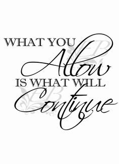 Saying Digital File: What you allow is what will continue , DIY Sayings Print, INSTANT DOWNLOAD