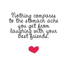 I soooo love the feeling i get when i laugh with my besties