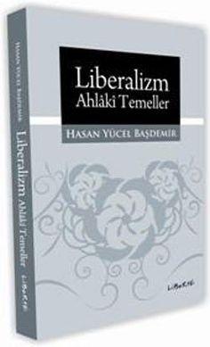 Liberalizm: Ahlaki Temeller by Hasan Yucel Basdemir http://www.amazon.com/dp/9756201509/ref=cm_sw_r_pi_dp_bIYuwb0S9GRKA