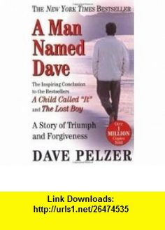A Man Named Dave 1st (first) edition Text Only Dave Pelzer ,   ,  , ASIN: B004TE1RCI , tutorials , pdf , ebook , torrent , downloads , rapidshare , filesonic , hotfile , megaupload , fileserve