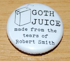 THE MIGHTY BOOSH -   GOTH JUICE  25MM BADGE COMEDY