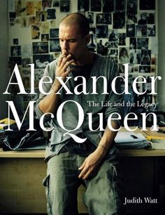 The 9 Best Fashion Biographies Every Fashion Girl Should Read - Alexander McQueen: The Life and the Legacy