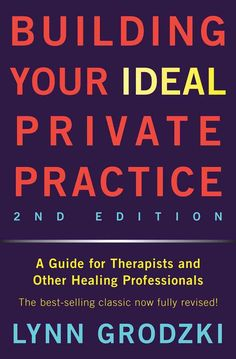 Building Your Ideal Private Practice: A Guide for Therapists and Other Healing Professionals: