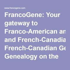 FrancoGene: Your gateway to Franco-American and French-Canadian Genealogy on the Internet