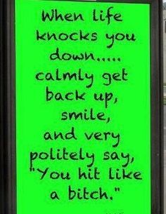 When life knocks you down.....