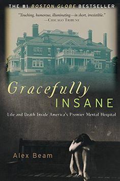 Gracefully Insane: Life and Death Inside America's Premier Mental Hospital by Alex Beam http://www.amazon.com/dp/1586481614/ref=cm_sw_r_pi_dp_ER.Wwb025TVPR