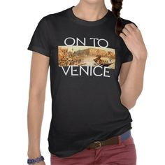 On To Venice t-shirt for all those that are going, have gone, or just love the city of canals, gondoliers, and Italian styled romance.