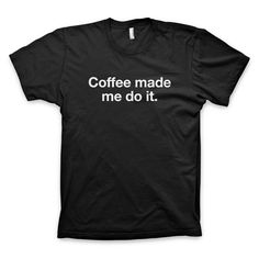 """Coffee made me do it"" Type T-Shirt by WORDS BRAND™ #coffee #quote"