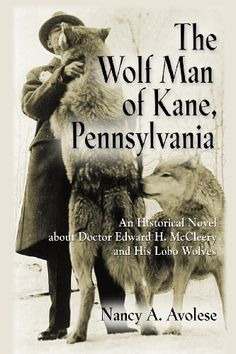 Introducing THE WOLF MAN OF KANE PENNSYLVANIA An Historical Novel about Doctor Edward H McCleery and His Lobo Wolves. Buy Your Books Here and follow us for more updates! Biography Books, Wild Wolf, Dog Fighting, Science Biology, Happy Year, Reading Lists, Memoirs, Wolves, Pennsylvania