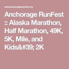 Anchorage RunFest :: Alaska Marathon, Half Marathon, 49K, 5K, Mile, and Kids' 2K