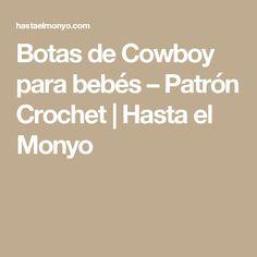 Botas de Cowboy para bebés – Patrón Crochet   Hasta el Monyo