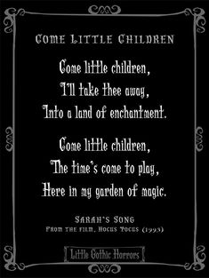 Sarah's Song: Come little children, I'll take thee away... (Must print out and put on the wall for your Hocus Pocus Halloween Party)