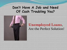 Unemployed Loans- Meet your financial need with external help even if you are jobless