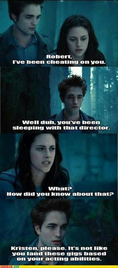funny twilight meme slept with director what a jerk. I dont like kristen or really roberts acting as much but that was cruel of her