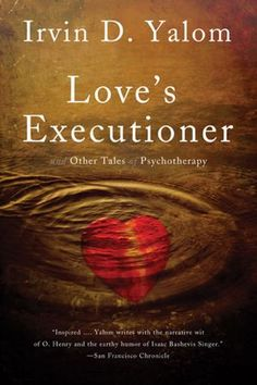Love's Executioner: & Other Tales of Psychotherapy by Yalom, Irvin D
