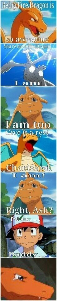 Don't cry Charizard!!:( U'll get there one day...>>>he already has,now he's hanging out with Reshiram and having the time of his life.